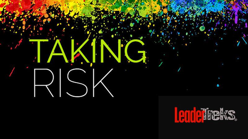 Leaders Take Risks