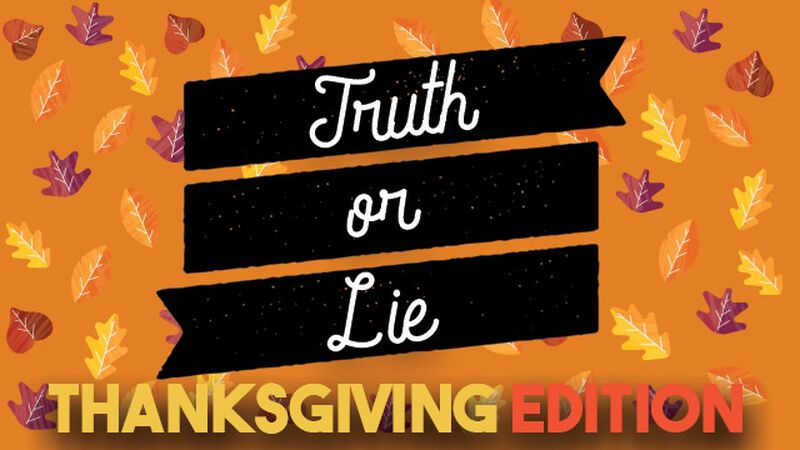 Truth Or Lie: Thanksgiving Edition