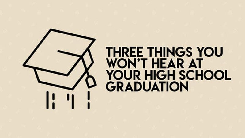 Three Things You Won't Hear at Your High School Graduation