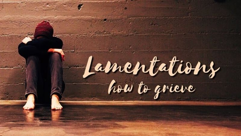Lamentations: How to Grieve