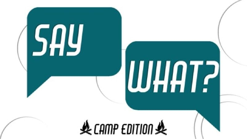 Say What? Camp Edition