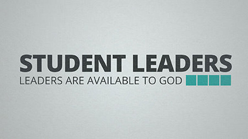 Student Leaders: Leaders Are Available to God
