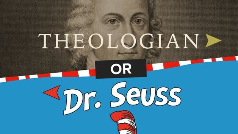Dr. Seuss or Theologian- Book Edition