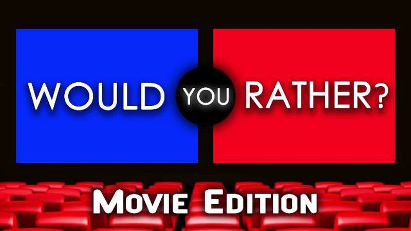 Would You Rather - Movie Edition