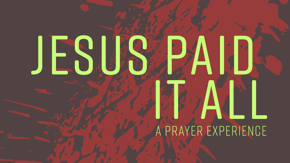 Jesus Paid It All Prayer Experience image number null