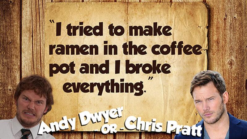 Andy Dwyer or Chris Pratt