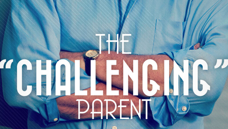 "The ""Challenging"" Parent"