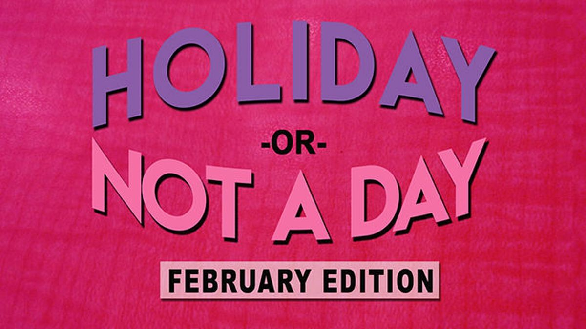 Holiday or Not a Day: February image number null