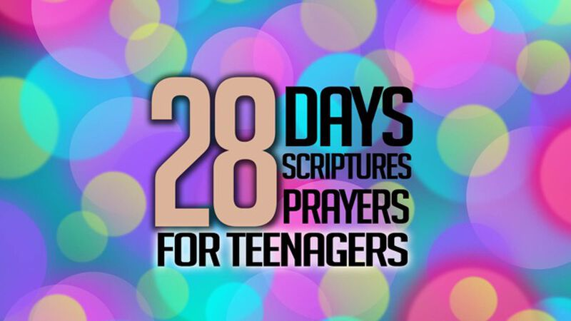 28 Days/Scriptures/Prayers for Teenagers