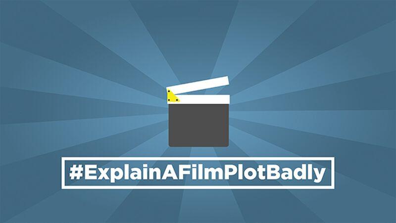 #ExplainAFilmPlotBadly