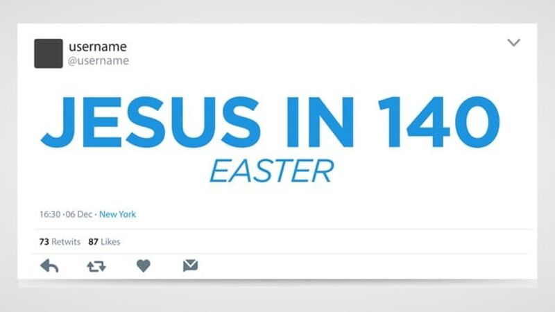 Jesus in 140: Easter Edition
