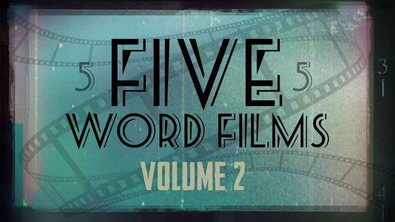 Five Word Films – Volume 2