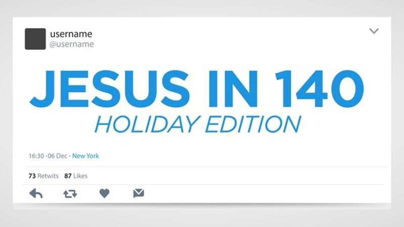 Jesus in 140 – Holiday Edition