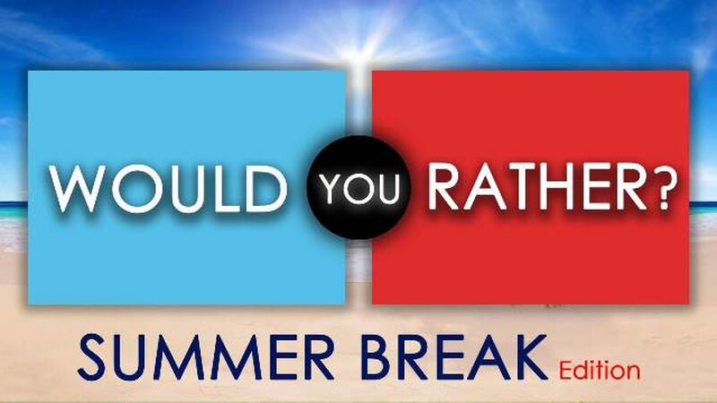 Would You Rather: Summer Break