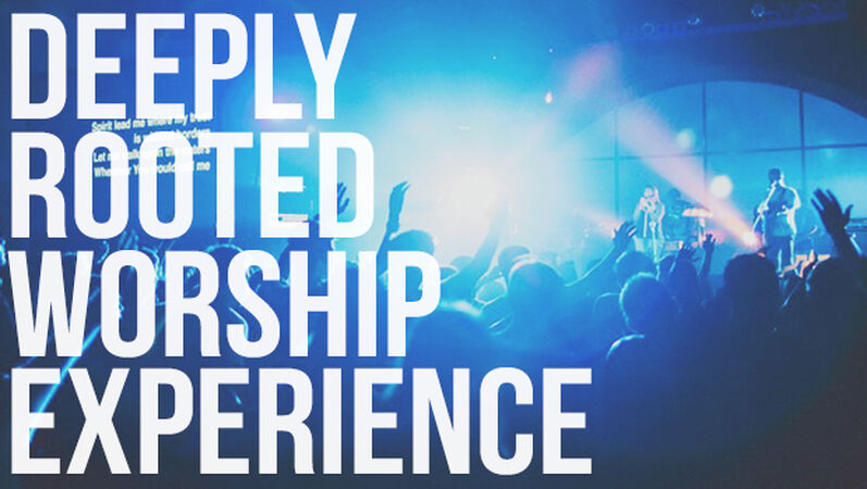 Deeply Rooted Worship Experience