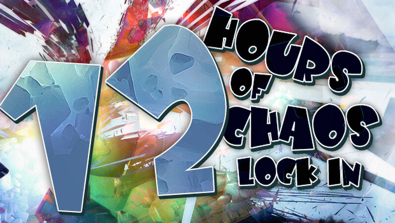 12 Hours of Chaos Lock In