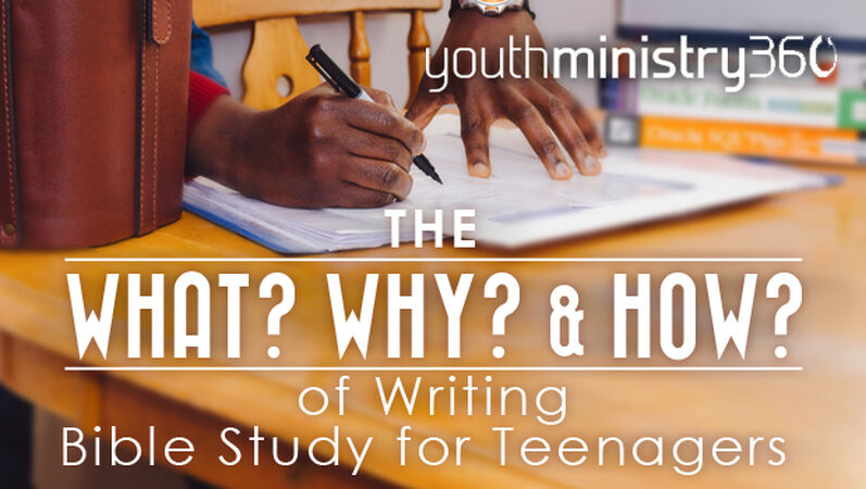 The What, Why, and How of Writing Bible Studies for Teenagers