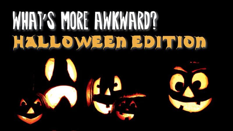 What's More Awkward: Halloween Edition