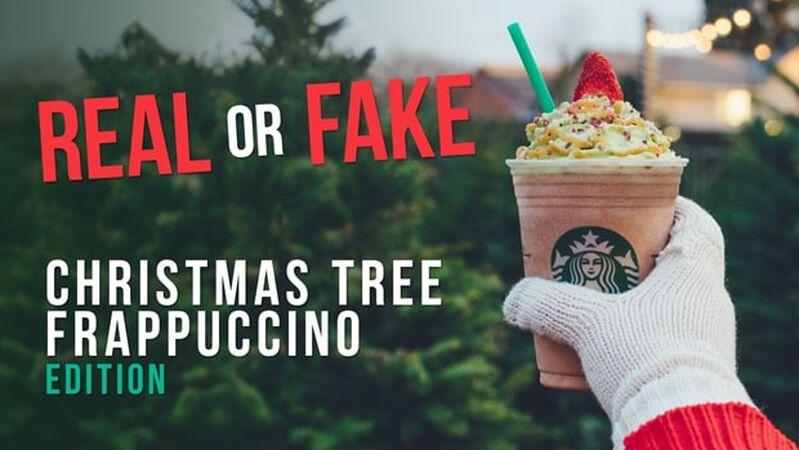 Real or Fake: Christmas Tree Frappuccino Edition