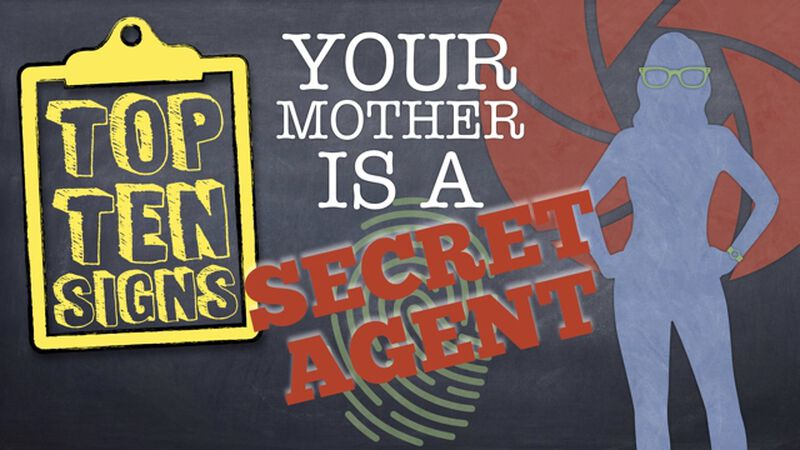 Top Ten Signs Your Mother is a Secret Agent