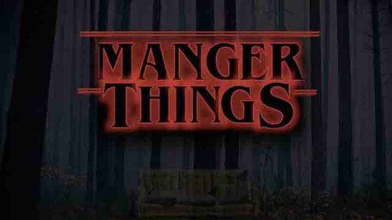 Manger Things