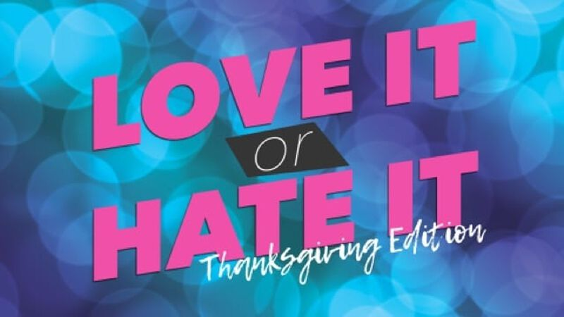 Love it or Hate it Thanksgiving Edition