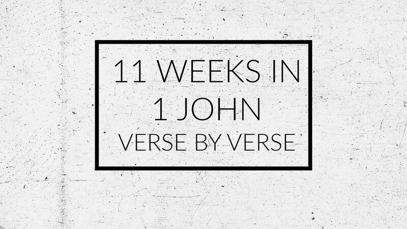 11 Weeks in 1 John