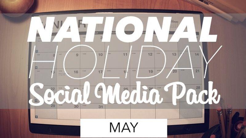 National Holiday Social Media Pack: May