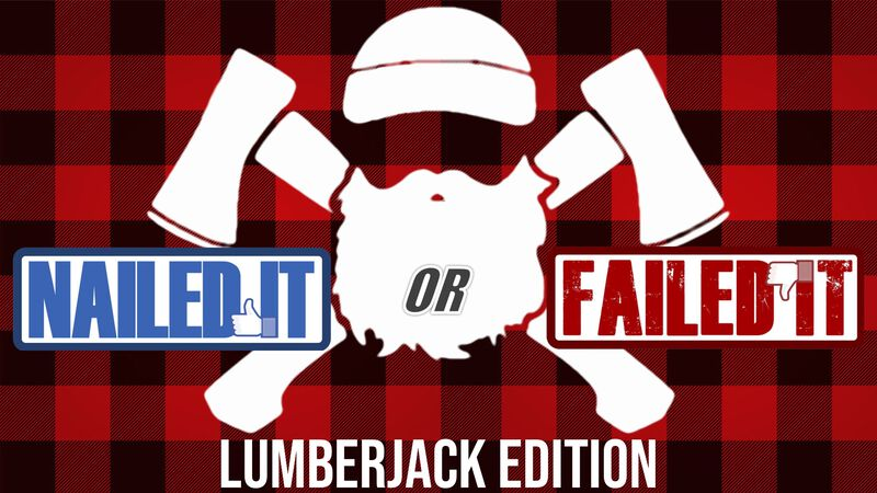 Nailed It or Failed It Lumberjack Edition