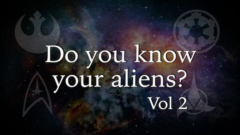 Do You Know Your Aliens? Volume 2