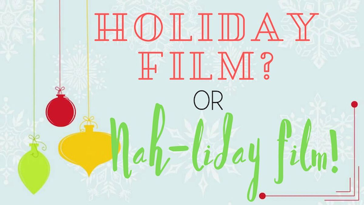 Holiday Film or Nah-liday Film image number null