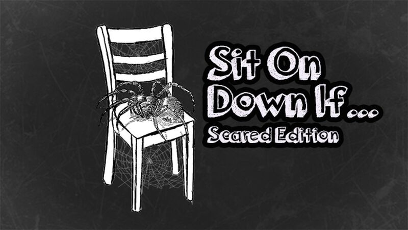 Sit On Down If: Scared Edition