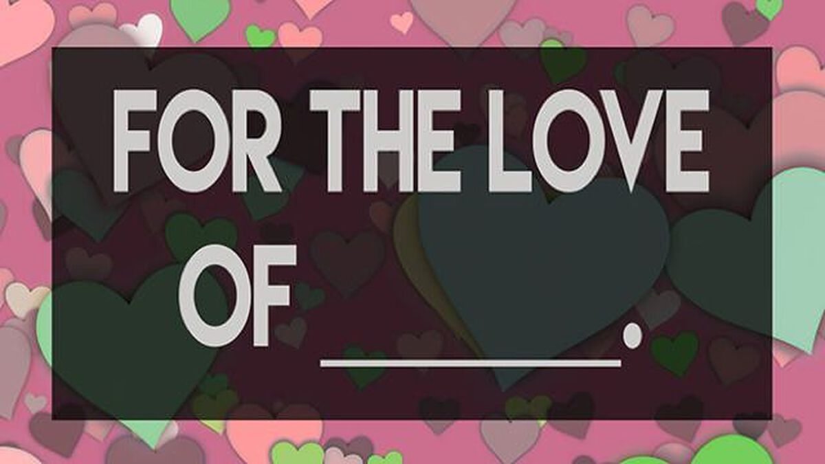 For the Love of _________. image number null