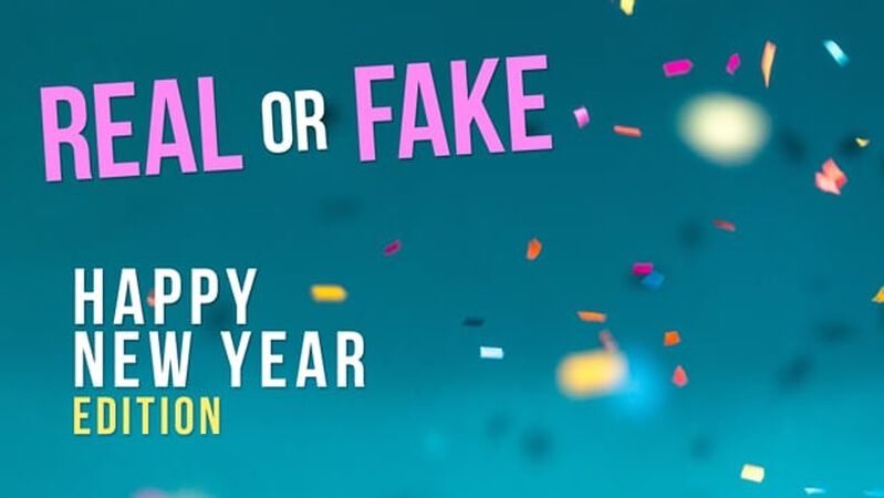 REAL OR FAKE: Happy New Year Edition