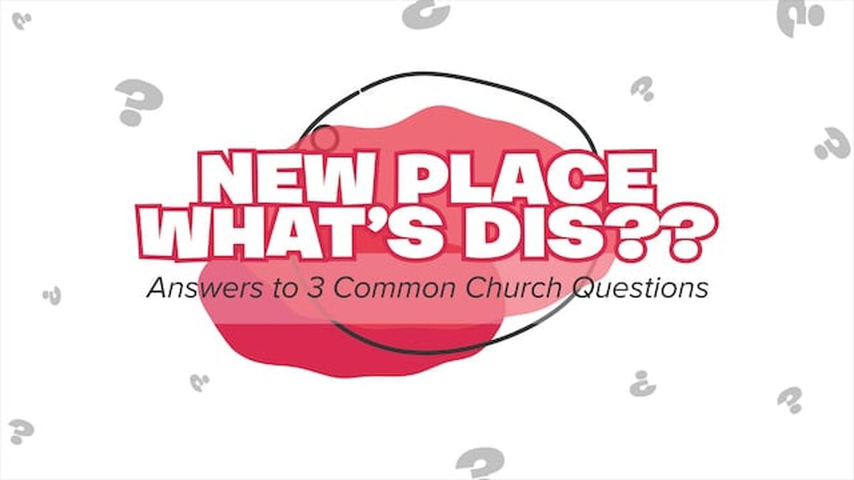 New Place, What's Dis Video: Answers to 3 Common Church Questions image number null