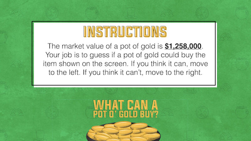 What Can a Pot O' Gold Buy?