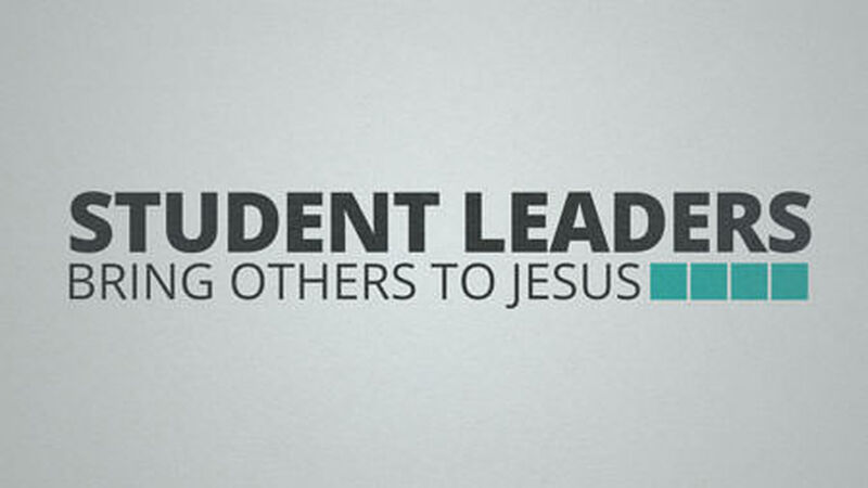 Student Leaders: Bring Others to Jesus