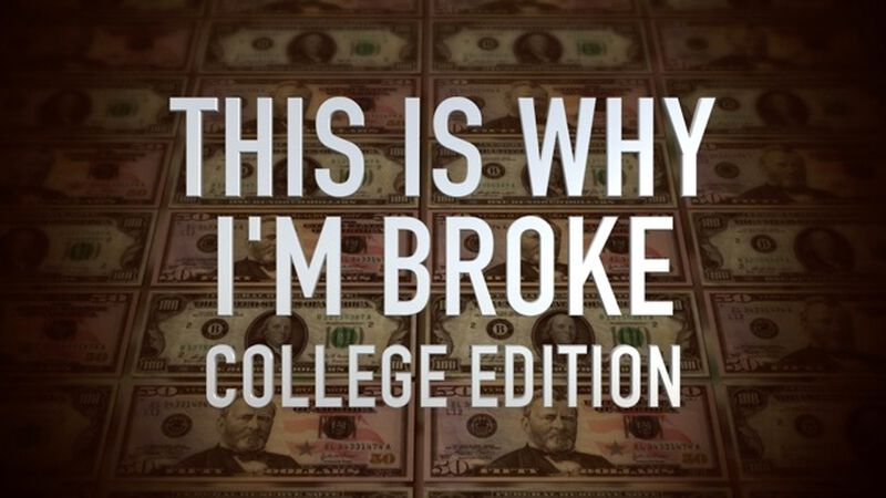 This Is Why I'm Broke: College Edition