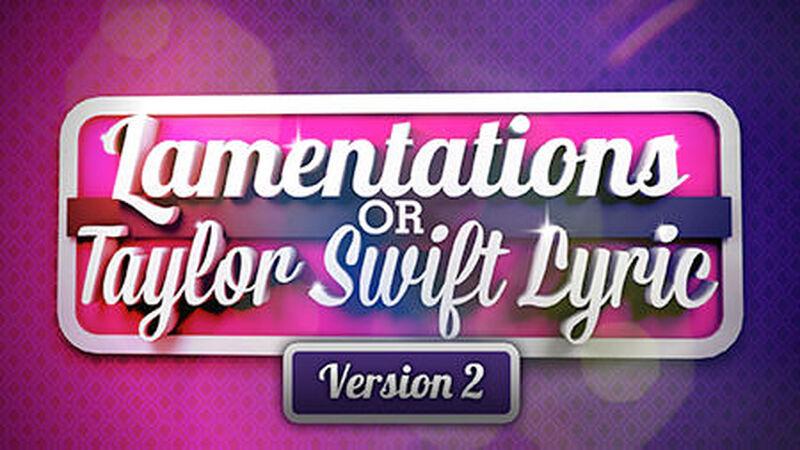 Taylor Swift or Lamentations? Volume 2