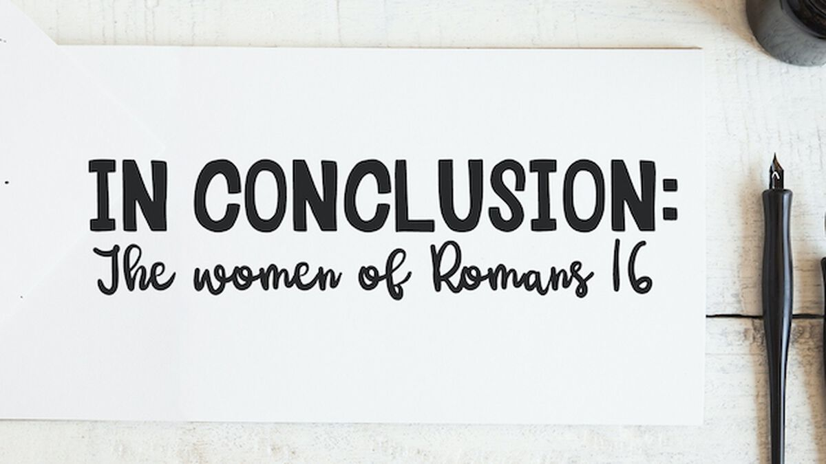 In Conclusion: The Women of Romans 16 image number null