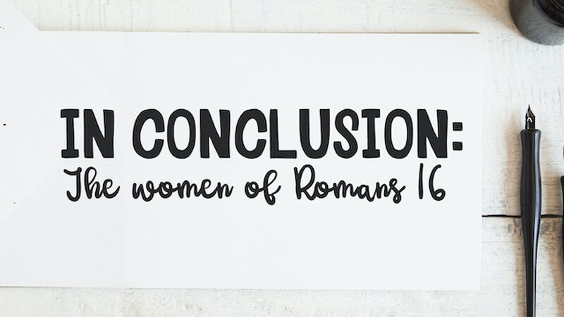 In Conclusion: The Women of Romans 16