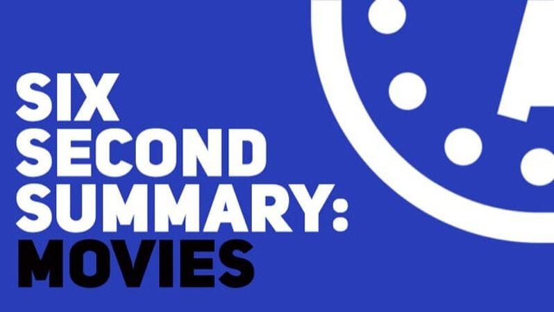 Six Second Summary: Movies