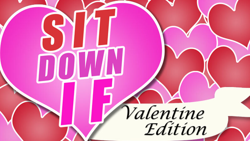 Sit Down If: Valentine's Day Edition