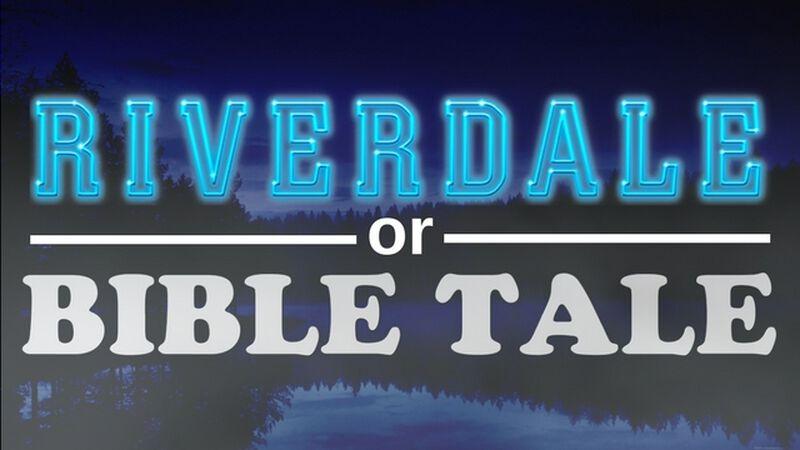 Riverdale or Bible Tale
