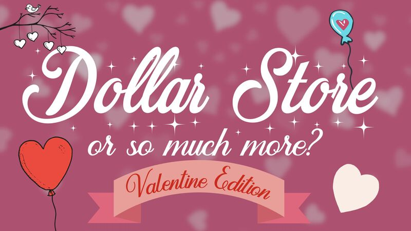 Dollar Store or So Much More? Valentine Edition