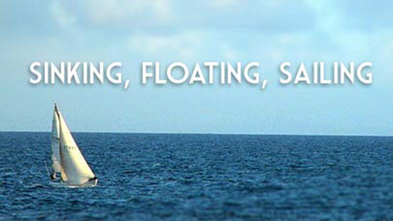 Sinking, Floating, Sailing