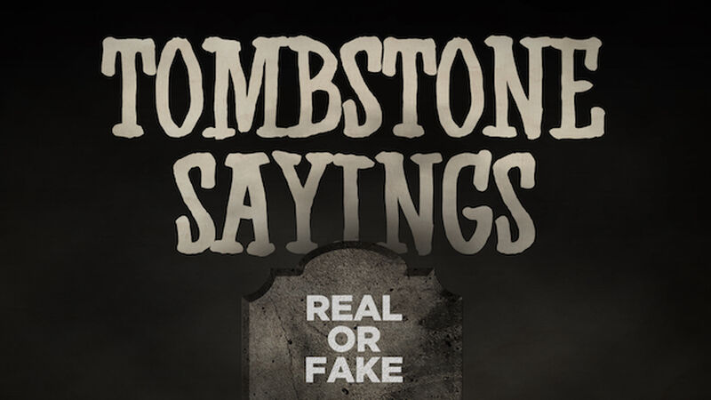 Tombstone Sayings - Real or Fake