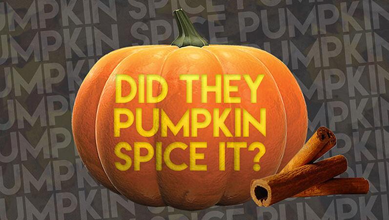 Did They Pumpkin Spice It?