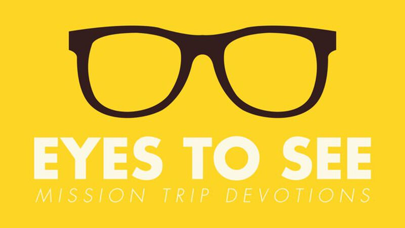 Eyes to See: Mission Trip Devotions
