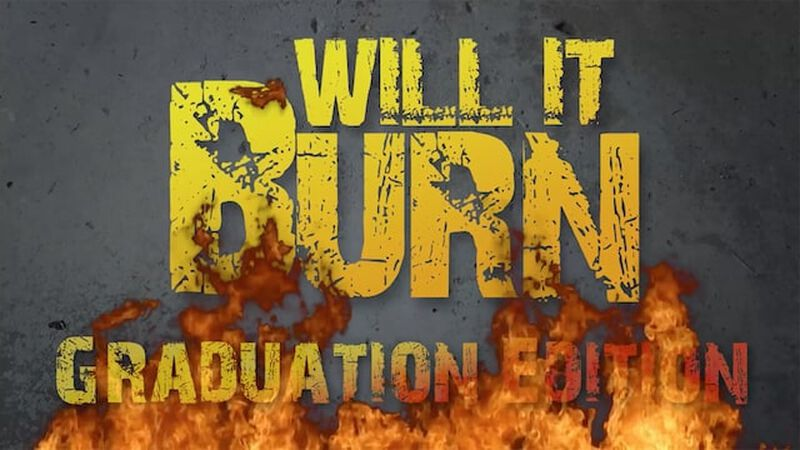 Will It Burn: Graduation Edition